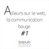 Ailleurs sur le web, la communication bouge #1
