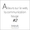 Ailleurs sur le web, la communication bouge #2