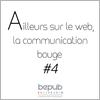 Ailleurs sur le web, la communication bouge #4