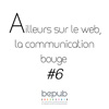 Ailleurs sur le web, la communication bouge #6