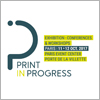 Print in Progress : le nouvel événement parisien
