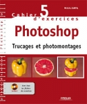 Cahier No5 d'Exercices Photoshop-Trucages et Photomontages