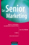 Le Senior Marketing : Vendre et communiquer aux générations de plus de 50 ans