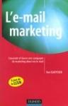 L'e-mail marketing : Concevoir et lancer une campagne de marketing direct via le mail