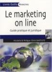 Le marketing on line : Guide pratique et juridique