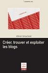 Creer Trouver et Exploiter les Blogs