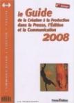 Le Guide de la création à la production dans la presse, l'édition et la communication 2008