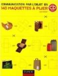 La communication par l'objet en 140 maquettes à plier (1Cédérom)