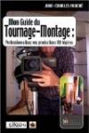 Mon guide de tournage-montage : Professionnalisez vos productions HD légères