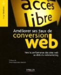 Ameliorer Ses Taux de Conversion Web. Vers la Performance des sites au-delà du Webmarketing